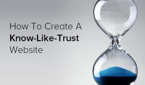 Why You Need A Know-Like-Trust Web Design