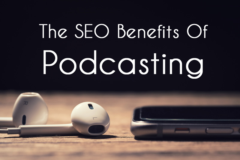The SEO Benefits Of Podcasting